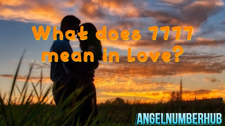 What does 7777 mean in love